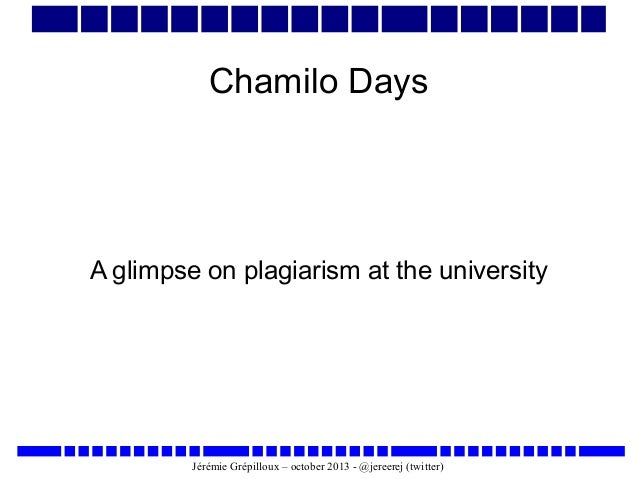 Chamilo Days  A glimpse on plagiarism at the university  Jérémie Grépilloux – october 2013 - @jereerej (twitter)