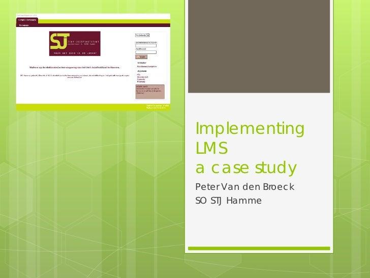 ImplementingLMSa case studyPeter Van den BroeckSO STJ Hamme