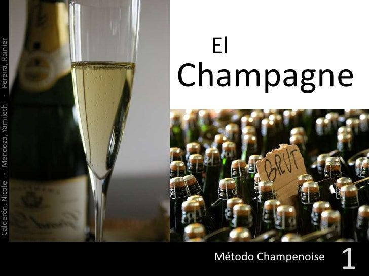 El<br />Champagne<br />Calderón, Nicole   -   Mendoza, Yamileth    -   Pereira, Rainier<br />1<br />Método Champenoise<br />