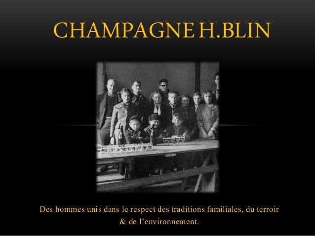 CHAMPAGNEH.BLIN  Des hommes unis dans le respect des traditions familiales, du terroir  & de l'environnement.