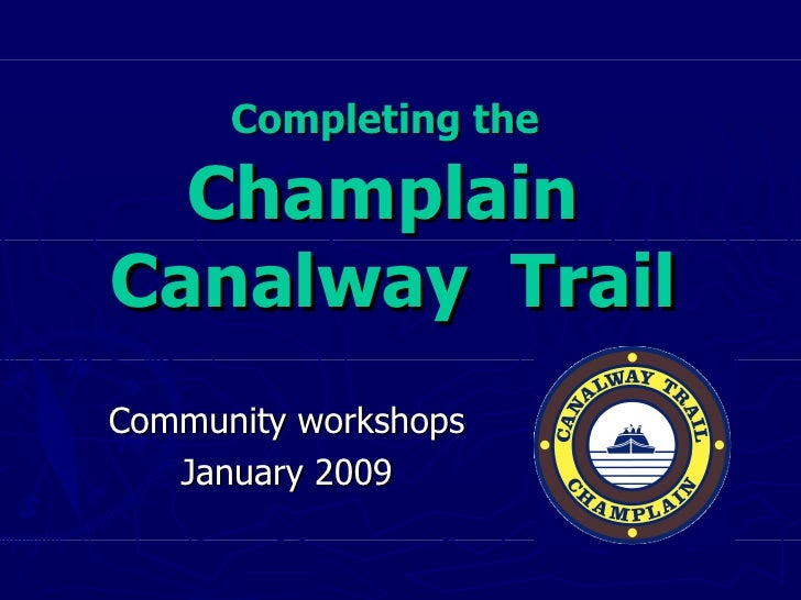 Completing the   Champlain  Canalway  Trail Community workshops January 2009