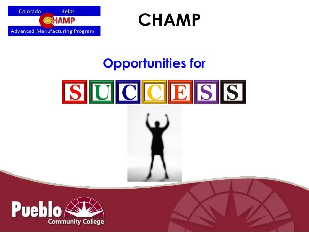 CHAMP Opportunities for Advanced Manufacturing Program Colorado Helps S U C C E S S