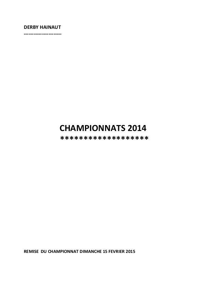 DERBY HAINAUT ----------------------- CHAMPIONNATS 2014 ******************* REMISE DU CHAMPIONNAT DIMANCHE 15 FEVRIER 2015
