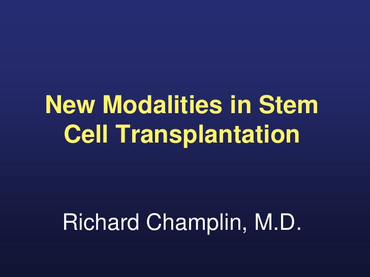 New Modalities in Stem Cell Transplantation Richard Champlin, M.D.