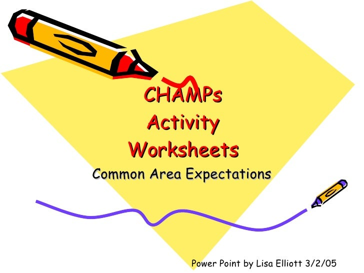 CHAMPs  Activity  Worksheets Common Area Expectations Power Point by Lisa Elliott 3/2/05