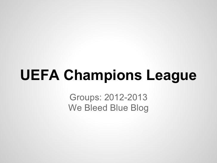 UEFA Champions League     Groups: 2012-2013     We Bleed Blue Blog