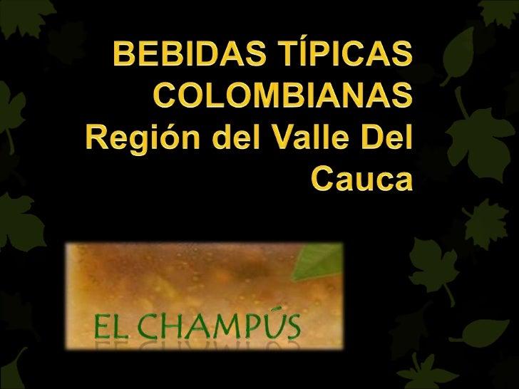 El Champús se prepara y consume enColombia, Perú y Ecuador, sin embargo encada país es particular, teniendo comoaspectos c...