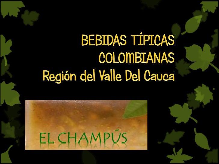 El Champús se prepara y consume enColombia, Perú y Ecuador, sin embargoen cada país es particular, teniendocomo aspectos c...