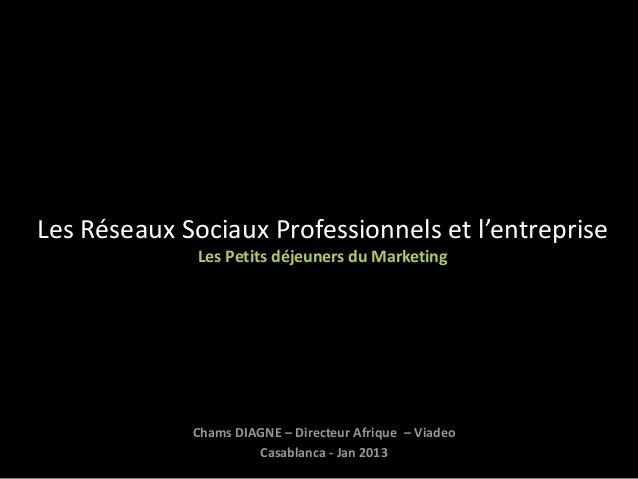 Les Réseaux Sociaux Professionnels et l'entreprise              Les Petits déjeuners du Marketing             Chams DIAGNE...