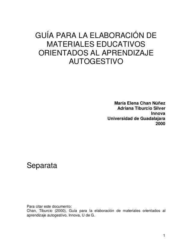 GUÍA PARA LA ELABORACIÓN DE MATERIALES EDUCATIVOS ORIENTADOS AL APRENDIZAJE AUTOGESTIVO María Elena Chan Núñez Adriana Tib...