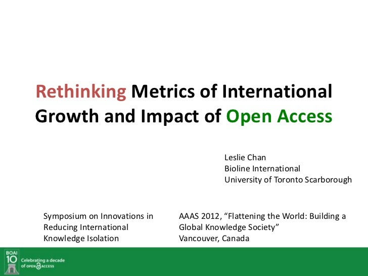 Rethinking Metrics of InternationalGrowth and Impact of Open Access                                          Leslie Chan  ...
