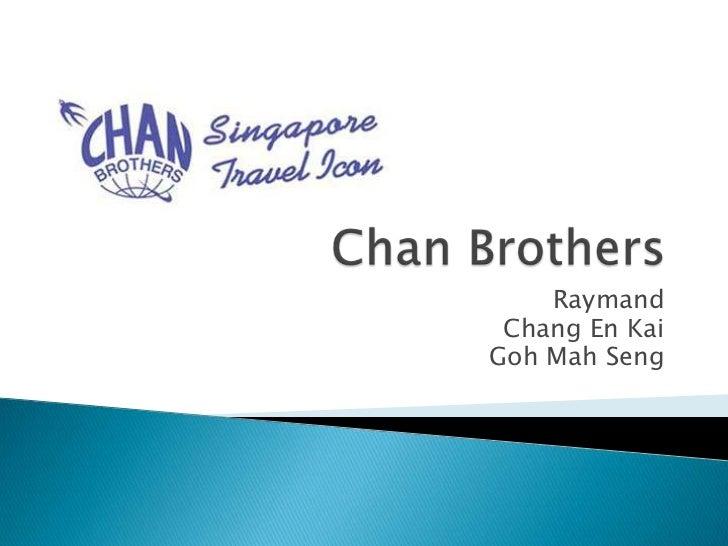 Chan Brothers<br />Raymand<br />Chang En Kai<br />GohMahSeng<br />