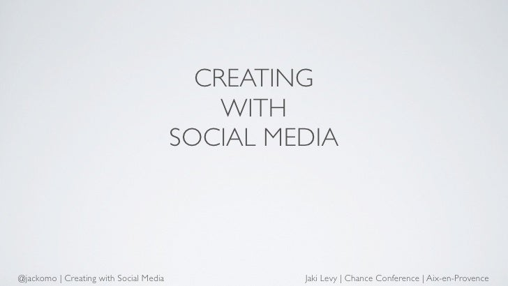 CREATING                                            WITH                                        SOCIAL MEDIA@jackomo | Cre...