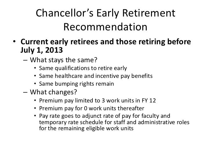 Chancellor's Early Retirement Recommendation<br />Current early retirees and those retiring before July 1, 2013<br />What ...