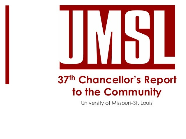 37th Chancellor's Reportto the CommunityUniversity of Missouri–St. Louis