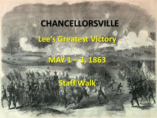 CHANCELLORSVILLE Lee's Greatest Victory MAY 1 – 3, 1863 Staff Walk