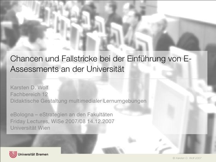 Chancen und Fallstricke bei der Einführung von E-Assessments an der UniversitätKarsten D. WolfFachbereich 12Didaktische Ge...