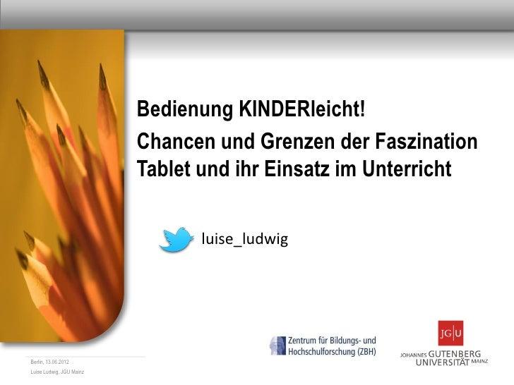 Bedienung KINDERleicht!                          Chancen und Grenzen der Faszination                          Tablet und i...