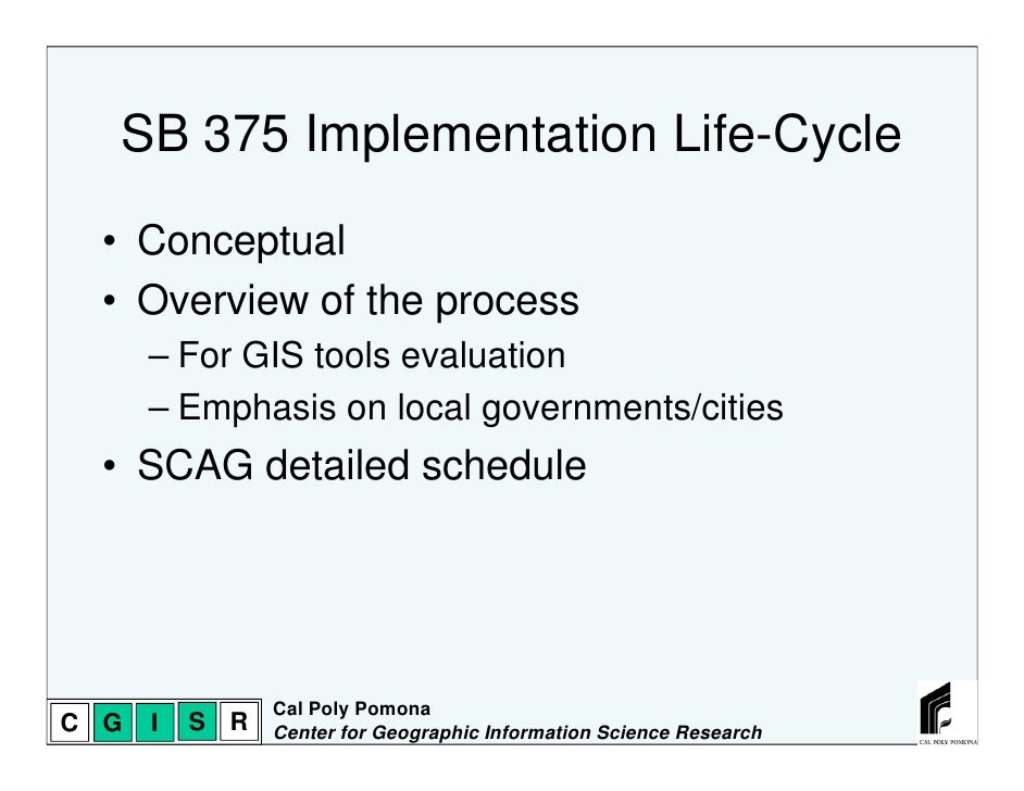 SB 375 Implementation Life-Cycle  • Conceptual  • Overview of the process      – For GIS tools evaluation      – Emphasis ...
