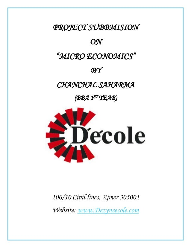 """PROJECT SUBBMISION             ON """"MICRO ECONOMICS""""              BY CHANCHAL SAHARMA        (BBA 1ST YEAR)106/10 Civil lin..."""