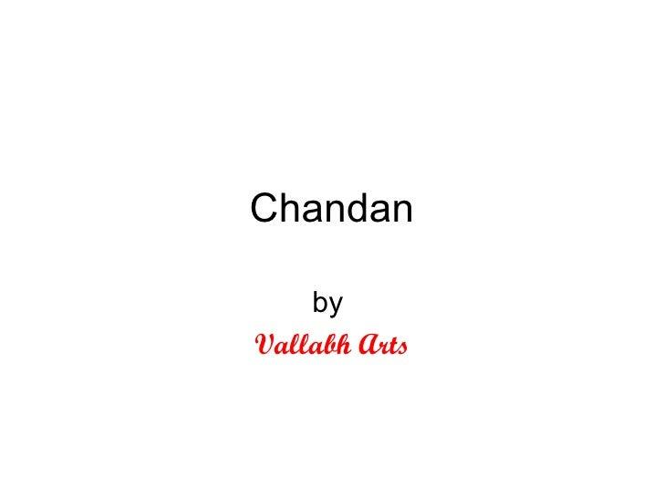 Chandan by  Vallabh Arts