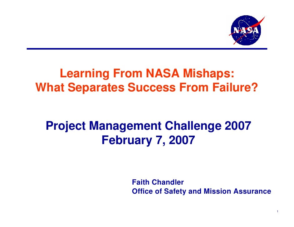 Learning From NASA Mishaps:What Separates Success From Failure? Project Management Challenge 2007          February 7, 200...