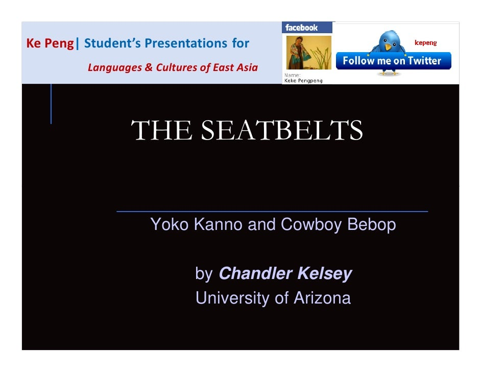 Ke Peng  Student's Presentations for          Languages & Cultures of East Asia                      THE SEATBELTS        ...