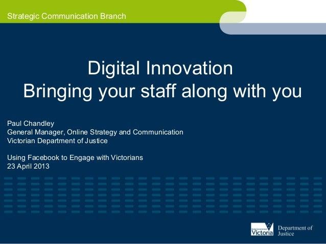 Strategic Communication BranchDigital InnovationBringing your staff along with youPaul ChandleyGeneral Manager, Online Str...