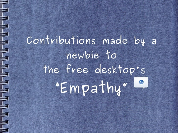 "Contributions made by a       newbie to  the free desktops     ""Empathy"""