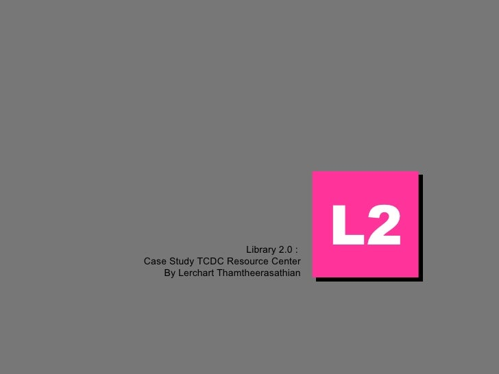 Library 2.0 :  Case Study TCDC Resource Center By Lerchart Thamtheerasathian L2