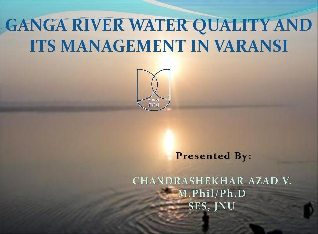 INTRODUCTION•   River Ganga is the National River of India•   The river traverses a course of 2525 km before flowing    in...