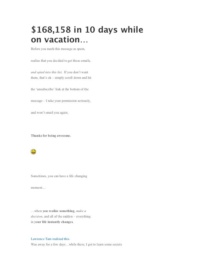 $168,158 in 10 days whileon vacation…Before you mark this message as spam,realize that you decided to get these emails,and...