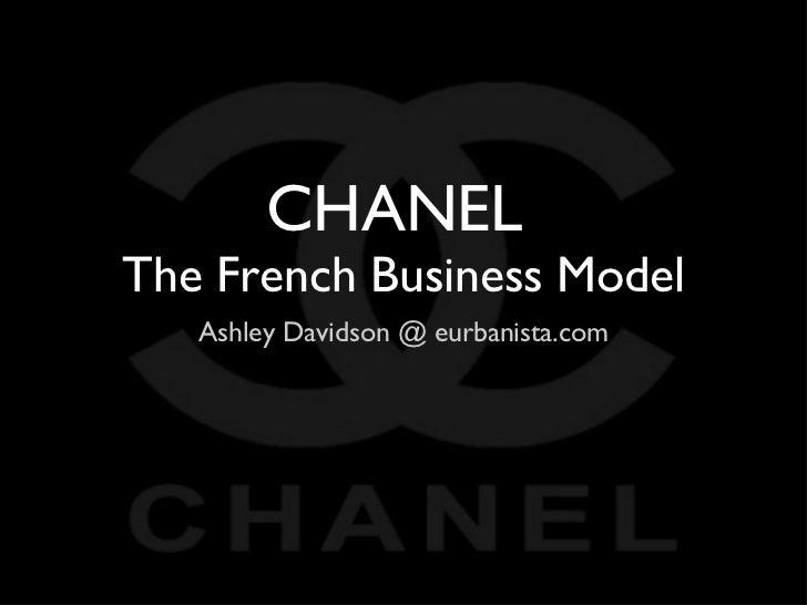 CHANEL  The French Business Model <ul><li>Ashley Davidson @ eurbanista.com </li></ul>