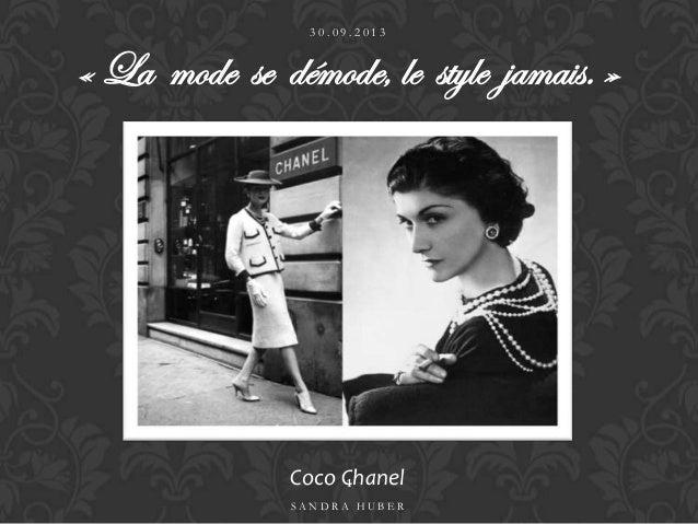 Coco Chanel 3 0 . 0 9 . 2 0 1 3 S A N D R A H U B E R 1 « La mode se démode, le style jamais. »