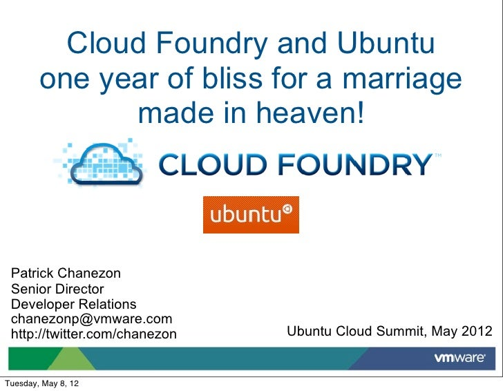 Cloud Foundry and Ubuntu        one year of bliss for a marriage              made in heaven! Patrick Chanezon Senior Dire...