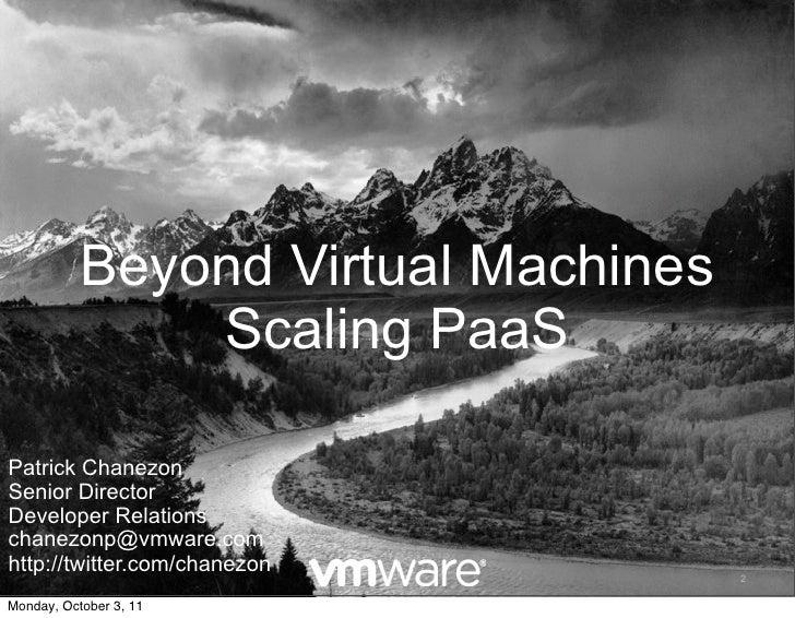 Beyond Virtual Machines               Scaling PaaSPatrick ChanezonSenior DirectorDeveloper Relationschanezonp@vmware.comht...