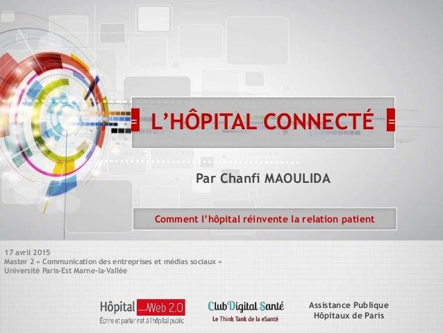 Par Chanfi MAOULIDA Comment l'hôpital réinvente la relation patient L'HÔPITAL CONNECTÉ Assistance Publique Hôpitaux de Par...