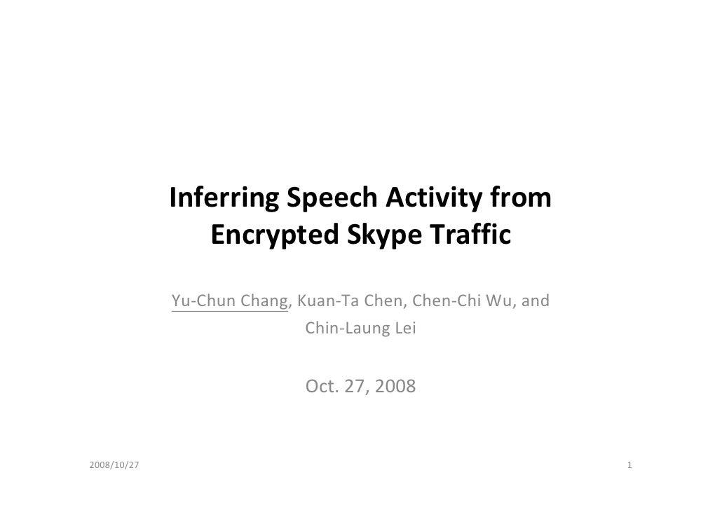 InferringSpeechActivityfrom                 EncryptedSkypeTraffic               Yu‐ChunChang,Kuan‐TaChen,Chen‐Ch...