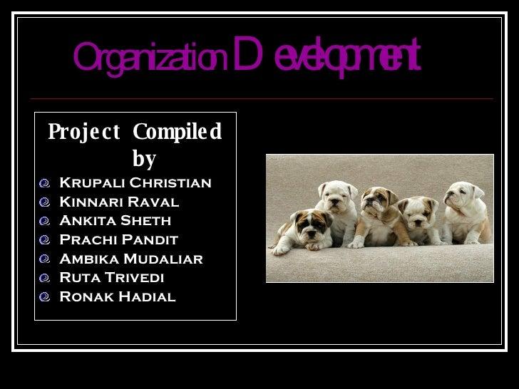 Organization  Development <ul><li>Project Compiled by </li></ul><ul><li>Krupali Christian </li></ul><ul><li>Kinnari Raval ...