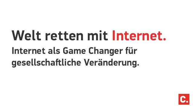 Welt retten mit Internet. Internet als Game Changer für gesellschaſtliche Veränderung.