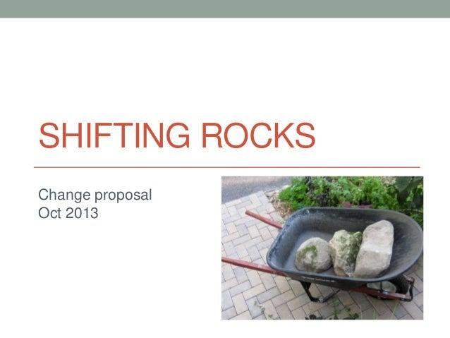 SHIFTING ROCKS Change proposal Oct 2013