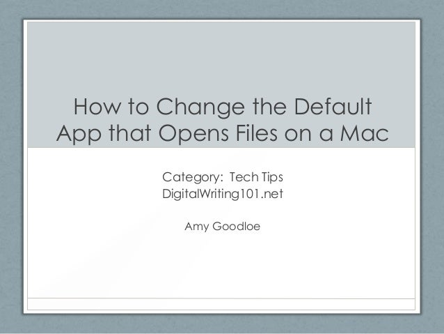 How to Change the Default App that Opens Files on a Mac Category: Tech Tips DigitalWriting101.net Amy Goodloe