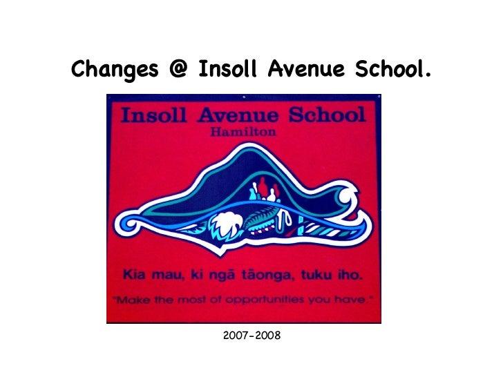 Changes @ Insoll Avenue School. <ul><li>2007-2008 </li></ul>