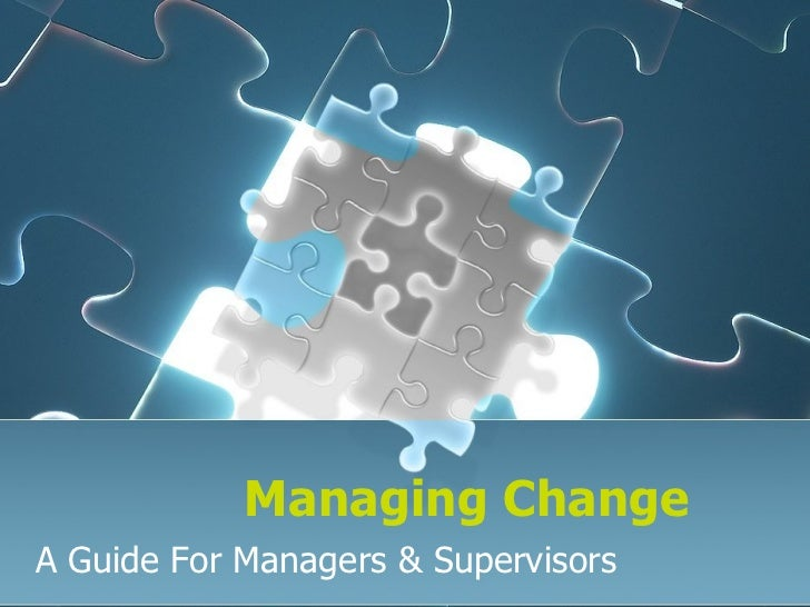 Managing Change   A Guide For Managers & Supervisors