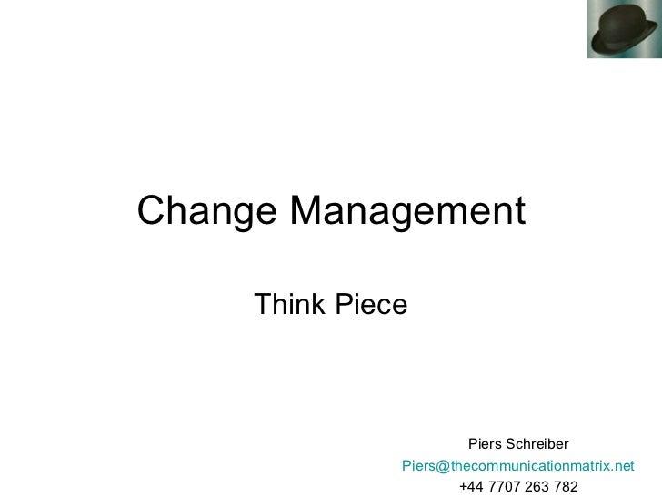 Change Management Think Piece Piers Schreiber [email_address] +44 7707 263 782