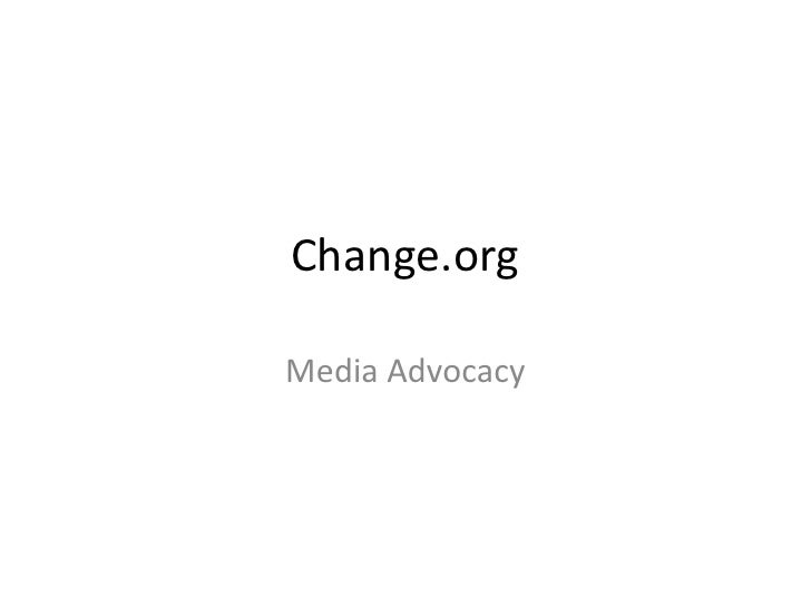 Change.org<br />Media Advocacy<br />
