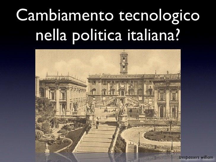Cambiamento tecnologico nella politica italiana?