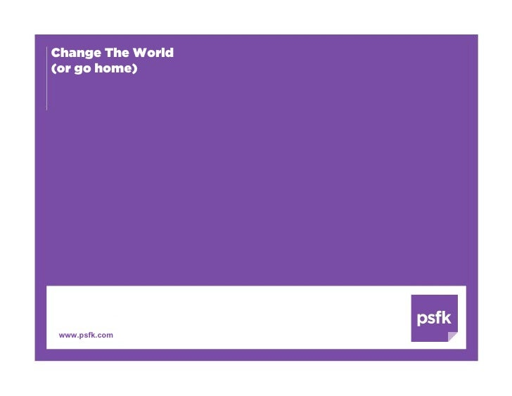 Change The World Or Go Home   Psfk