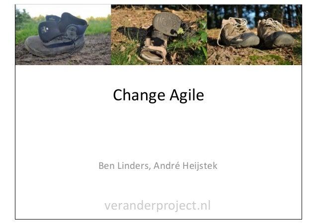 Change Agile                     Ben Linders, André Heijstek veranderproject.nl