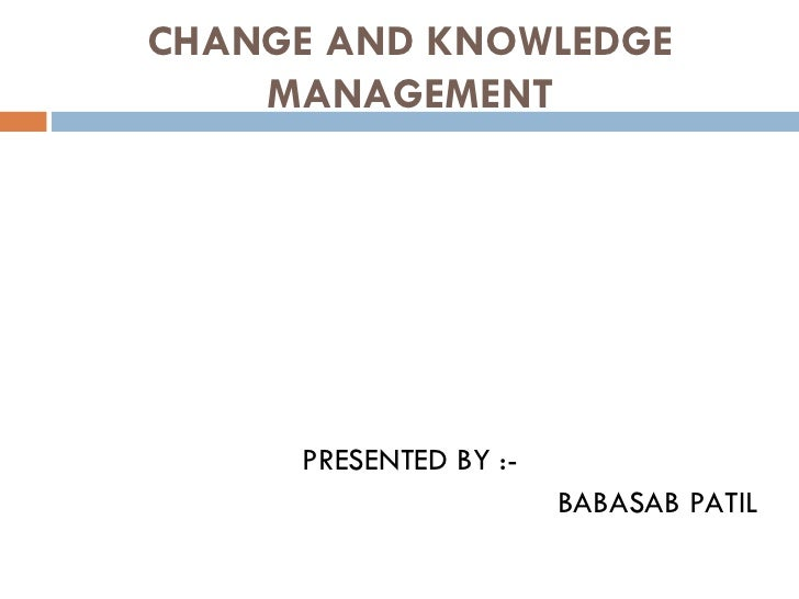 Change and knowledge management ppt @ bec bagalkot mba